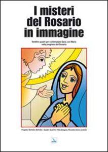 I misteri del rosario in immagine. Ventitré quadri per contemplare Gesù con Maria nella preghiera del rosario