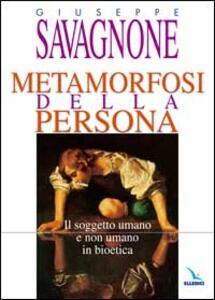Libro Metamorfosi della persona. Il soggetto umano e non umano in bioetica Giuseppe Savagnone