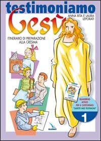 Testimoniamo Gesù. Itinerario di preparazione alla cresima. Quaderno attivo. Vol. 1
