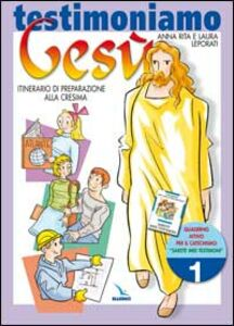 Libro Testimoniamo Gesù. Itinerario di preparazione alla cresima. Quaderno attivo. Vol. 1 Anna R. Leporati , Laura Leporati