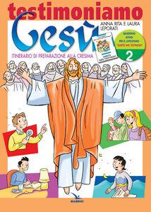 Libro Testimoniamo Gesù. Itinerario di preparazione alla cresima. Quaderno attivo. Vol. 2 Anna R. Leporati , Laura Leporati