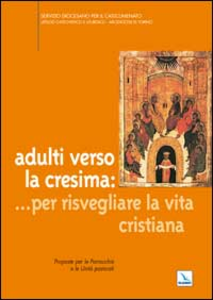 Libro Adulti verso la cresima: ... per risvegliare la vita cristiana. Proposte per le parrocchie e le unità pastorali