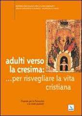 Adulti verso la cresima: ... per risvegliare la vita cristiana. Proposte per le parrocchie e le unità pastorali