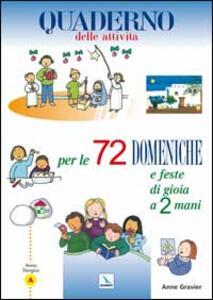72 domeniche e feste di gioia a 2 mani. Anno «A». Quaderno delle attività - Anne Gravier - copertina