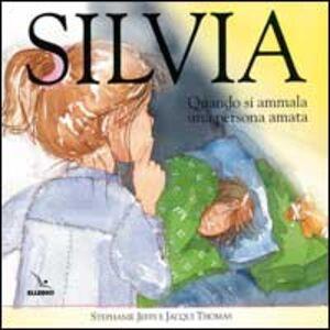 Libro Silvia. Quando si ammala una persona amata Stephanie Jeffs
