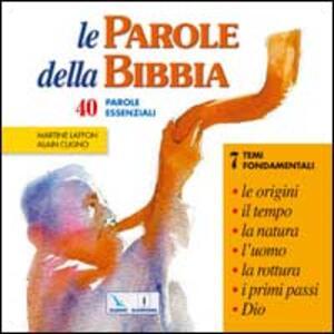 Le parole della Bibbia. 40 parole essenziali - Martine Laffon,Alain Cugno - copertina