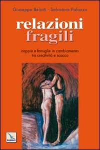 Relazioni fragili. Coppie e famiglie in cambiamento tra creatività e scacco - Giuseppe Belotti,Salvatore Palazzo - copertina