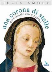 Una corona di stelle. Contemplare con il rosario
