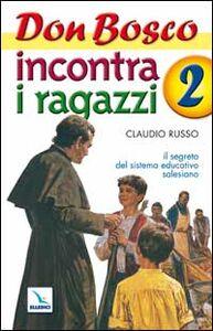 Foto Cover di Don Bosco incontra i ragazzi. Il segreto del sistema educativo salesiano. Vol. 2, Libro di Claudio Russo, edito da Elledici