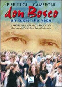 Don Bosco un cuore che vede. L'amore nella pratica educativa alla luce dell'enciclica «Deus caritas est»