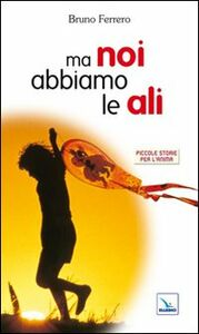 Libro Ma noi abbiamo le ali Bruno Ferrero