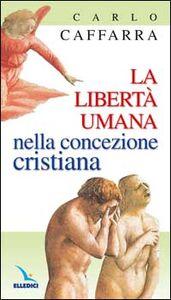 Libro La libertà umana nella concezione cristiana Carlo Caffarra