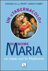 Un «tabernacolo» di nome Maria. Un mese con la Madonna - Emanuela Maria della Trinità,Marino Gobbin - copertina