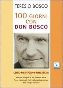 100 giorni con don Bosco. Cento meditazioni-riflessioni su scritti autografi di san Giovanni Bosco