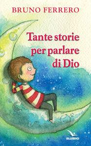 Libro Tante storie per parlare di Dio Bruno Ferrero