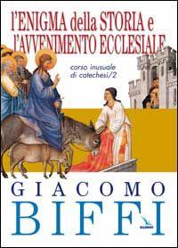 L' enigma della storia e l'avvenimento ecclesiale. Corso inusuale di catechesi. Vol. 2
