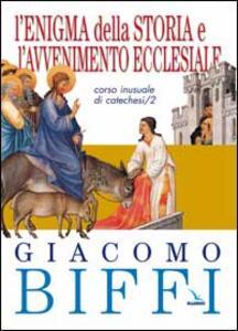 L' enigma della storia e l'avvenimento ecclesiale. Corso inusuale di catechesi. Vol. 2 - Giacomo Biffi - copertina