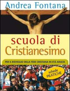 Scuola di Cristianesimo. Per il risveglio della fede cristiana in età adulta. Schede pratiche