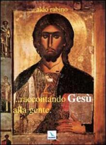 Raccontando Gesù alla gente - Aldo Rabino - copertina