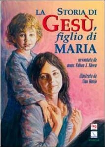 La storia di Gesù, figlio di Maria - Fulton J. Sheen - copertina