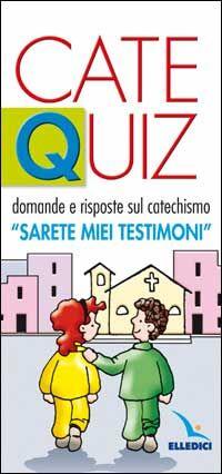Catequiz. Vol. 3: Domande e risposte sul catechismo «Sarete miei testimoni».