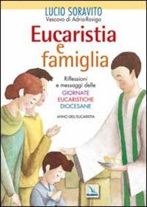Eucaristia e famiglia. Riflessioni e messaggi delle Giornate Eucaristiche Diocesane. Anno dell'Eucarestia