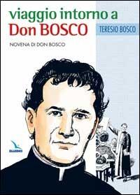 Viaggio intorno a Don Bosco. Novena di Don Bosco - Bosco Teresio - wuz.it