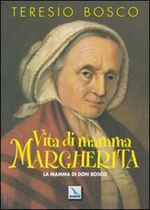 Vita di mamma Margherita. La mamma di Don Bosco - Teresio Bosc0 - copertina