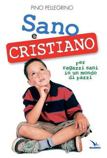 Listadelpopolo.it Sano e cristiano. Libretto passaporto per ragazzi sani in un mondo di pazzi Image