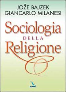 Foto Cover di Sociologia della religione, Libro di Joze Bajzek,Giancarlo Milanesi, edito da Elledici