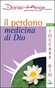 Libro Il perdono medicina di Dio Daniel-Ange