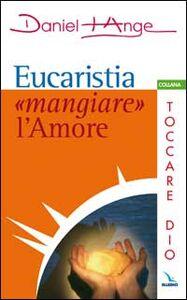 Eucaristia: «mangiare» l'amore