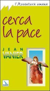 Cerca la pace - Jean Vanier - copertina