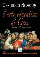 L' arte educativa di Gesù. Gesù modello dei catechisti, degli insegnanti e degli educatori