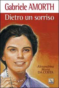 Dietro un sorriso. Beata Alexandrina Maria da Costa