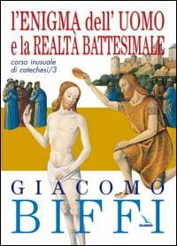 Corso inusuale di catechesi. Vol. 3: L'enigma dell'uomo e la realtà battesimale.