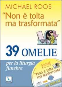 «Non è tolta ma trasformata». 39 omelie per la liturgia funebre. Con CD-ROM - Michael Roos - copertina