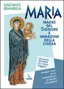 Maria madre del Signore e immagine della Chiesa. Dai mosaici dell'abside di S. Maria Maggiore. Immagini e testi per la contemplazione, la catechesi e la preghiera