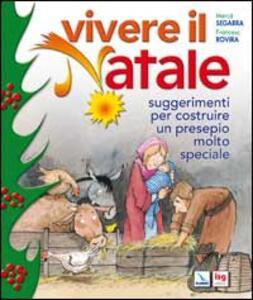 Vivere il Natale. Suggerimenti per costruire un presepio molto speciale - Mercè Segarra - copertina