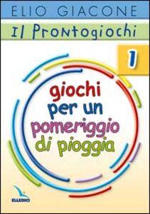 Foto Cover di Il prontogiochi. Vol. 1: Giochi per un pomeriggio di pioggia., Libro di Elio Giacone, edito da Elledici