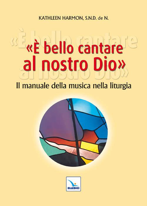 È bello cantare al nostro Dio. Il manuale della musica nella liturgia