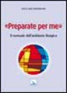 Preparate per me. Il manuale dell'ambiente liturgico
