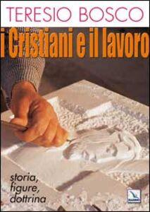 I cristiani e il lavoro. Storia, figure, dottrina