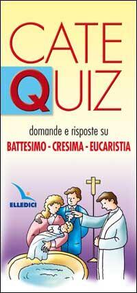 Catequiz. Vol. 8: Domande e risposte su battesimo, cresima, eucaristia.