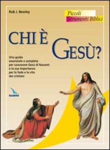 Libro Chi è Gesù? Una guida essenziale e completa per conoscere Gesù di Nazaret e la sua importanza per la fede e la vita dei cristiani Rob Bewley