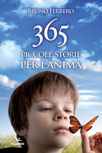 Foto Cover di 365 piccole storie per l'anima, Libro di Bruno Ferrero, edito da Elledici