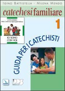 Catechesi familiare. Guida per i catechisti. Vol. 1