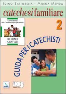 Catechesi familiare. Guida per i catechisti. Vol. 2