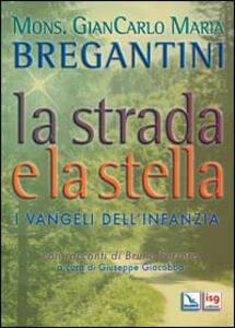 La strada e la stella. I vangeli dell'infanzia - Giancarlo Maria Bregantini - copertina