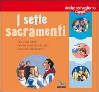 I sette Sacramenti. Presentati ai bambini e ai ragazzi